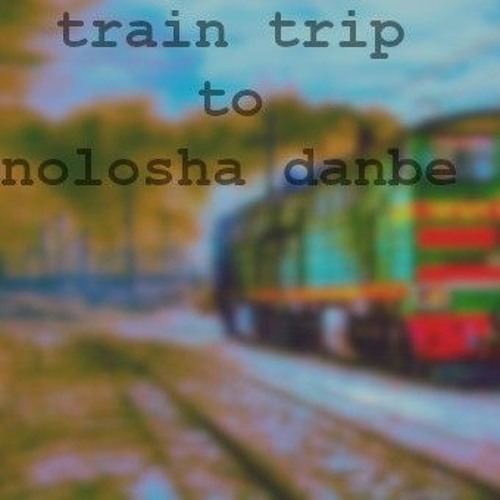 Train Trip To Nolosha Danbe By Semihyvaapuuta Tm On