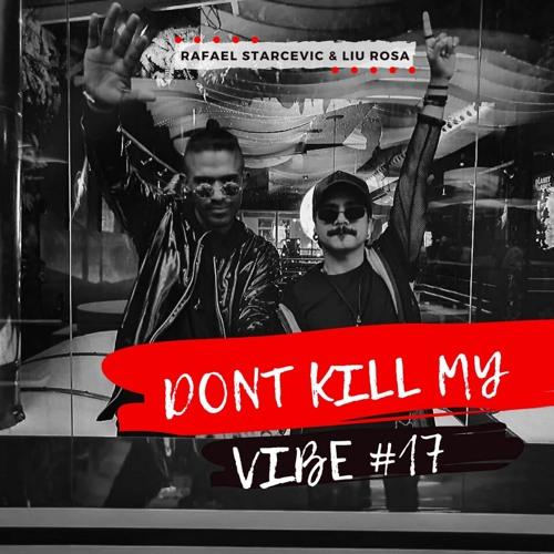 Rafael Starcevic & LiuRosa - Dont Kill My Vibe Episódio # 17 by Rafael Starcevic & Liu Rosa   Free Listening on SoundCloud
