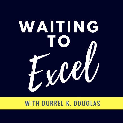 Waiting To Excel Podcast w/Durrel K. Douglas