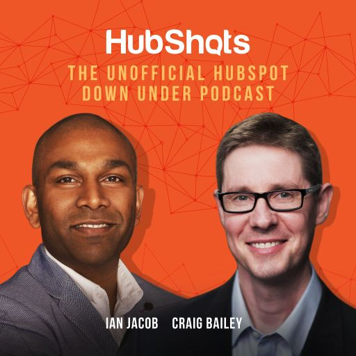 HubShots – The Unofficial Down Under HubSpot Podcast