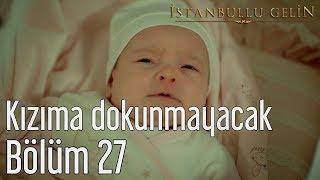 İstanbullu Gelin 27. Bölüm - Süreyya Kızıma Dokunmayacak