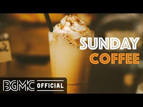 SUNDAY COFFEE: Sweet Mood Jazz & Relaxing Bossa Nova Music for Happy Weekend