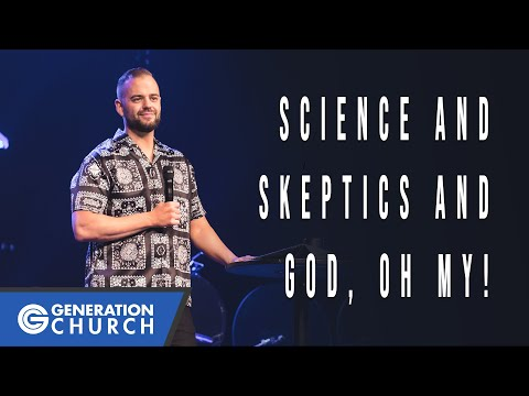 SCIENCE AND SKEPTICS AND GOD, OH MY!    Pastor Ryan Visconti