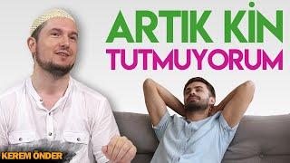 ARTIK KİN TUTMUYORUM! / Kerem Önder
