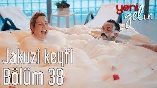 Yeni Gelin 38. Bölüm - Jakuzi Keyfi