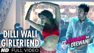 Dilli Wali Girlfriend Full HD Song Yeh Jawaani Hai Deewani   Ranbir Kapoor, Deepika Padukone