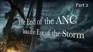 The End of the ANC: Into the Eye of the Storm - Part 2