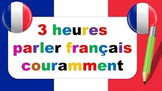 3 heures parler français couramment : 143 dialogues en français