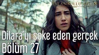 İstanbullu Gelin 27. Bölüm - Dilara'yı Şoke Eden Gerçek