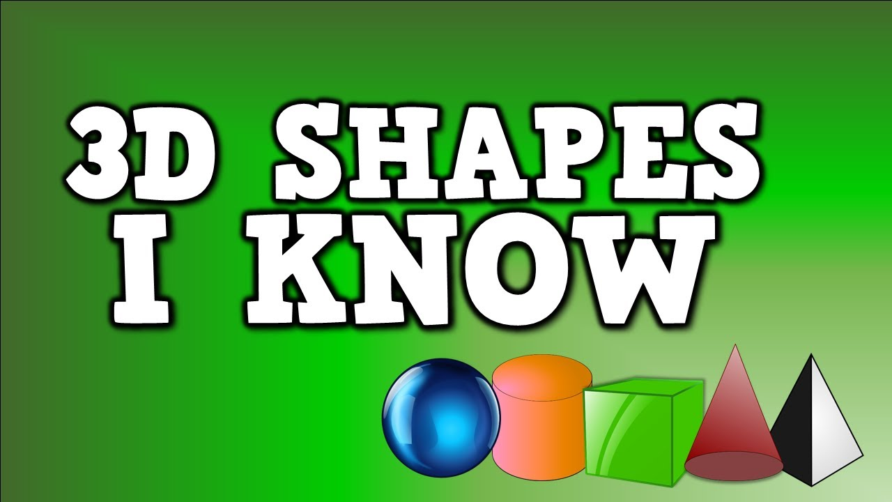 3d Shapes I Know (solid Shapes Song Including Sphere, Cylinder, Cube, Cone, And Pyramid)  Youtube