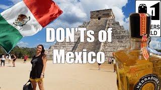 Visit Mexico - The DON'Ts of Visiting Mexico