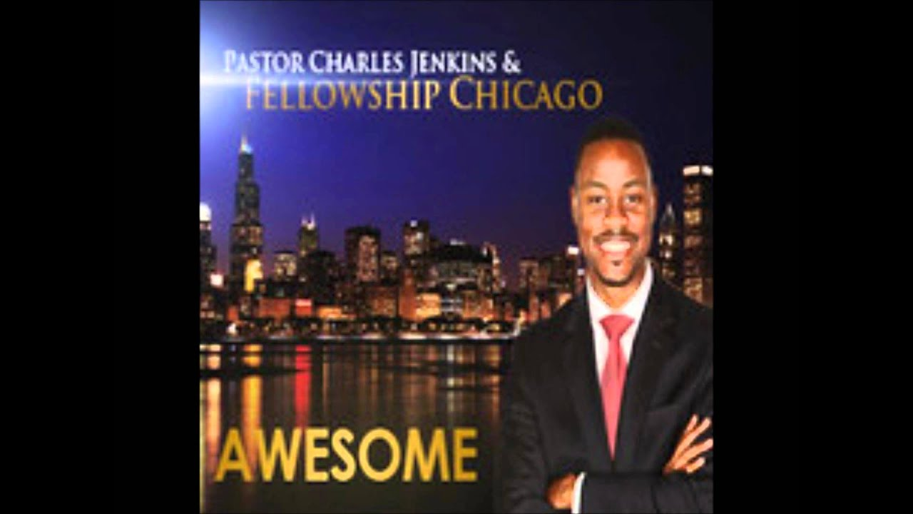 Pastor Charles Jenkins & Fellowship Chicago - Awesome ...
