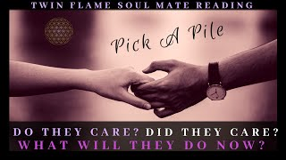 Pick A Pile ~ Do They Care? Did They Care? What Will They Do Now? Soul Connection Reading