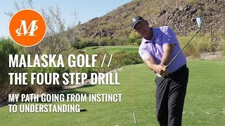 Malaska Golf // The Four Step Drill - Position, Feel, Understanding