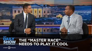 The ″Master Race″ Needs to Play It Cool: The Daily Show