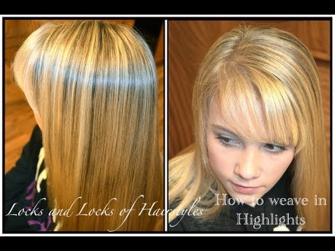 how to weave highlights into hair youtube