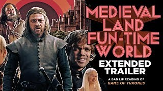 ″MEDIEVAL LAND FUN-TIME WORLD″ EXTENDED TRAILER — A Bad Lip Reading of Game of Thrones