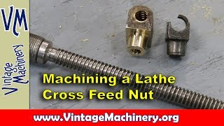 Machining a New Bronze Cross Feed Nut for a 1909 F. E. Reed Lathe