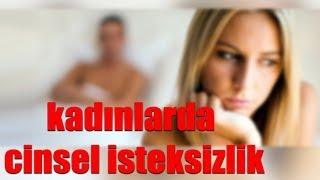 KADINLARDA CİNSEL İSTEKSİZLİK - CİNSEL SOĞUKLUK / (Cinsel Hayat #3)