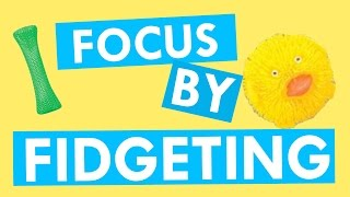 How to Improve Your Focus by Fidgeting