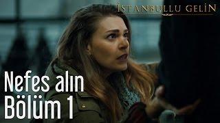 İstanbullu Gelin 1. Bölüm - Nefes Alın