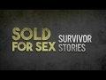 SOLD FOR SEX: SURVIVOR STORIES