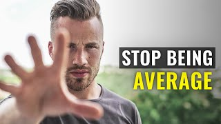 The #1 Reason You are AVERAGE (99% guys do this)