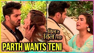Parth Wants Teni & NOT Shorvori | Dil Se Dil Tak