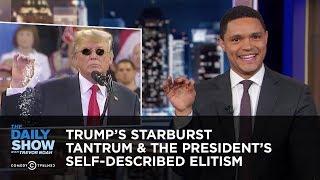 Trump's Starburst Tantrum & The President's Self-Described Elitism | The Daily Show