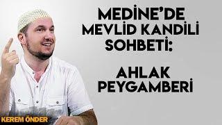 Medine'de Mevlid kandili sohbeti: Ahlak Peygamberi / Kerem Önder