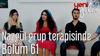 Yeni Gelin 61. Bölüm - Nazgül Grup Terapisinde