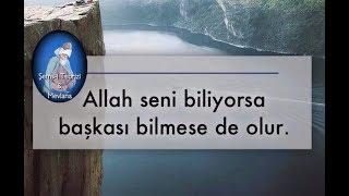 Allah seni biliyorsa, başkası bilmese de olur...