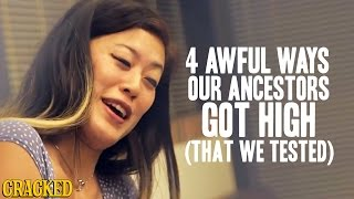 4 Awful Ways Our Ancestors Got High (That We Tested!) - Cracked Goes There with Robert Evans