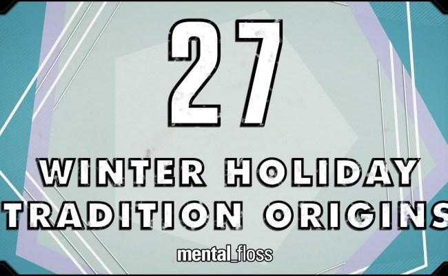 27 Winter Holiday Tradition Origins Mental Floss On