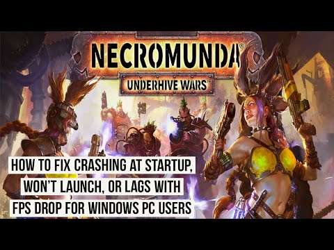 Necromunda: Underhive Wars crashing at startup, won't launch or lags with FPS drop