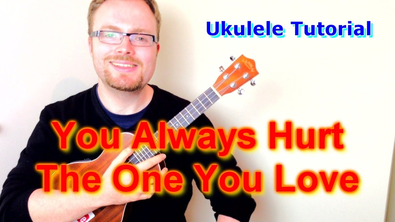 You Always Hurt One You Love Ukulele Tutorial