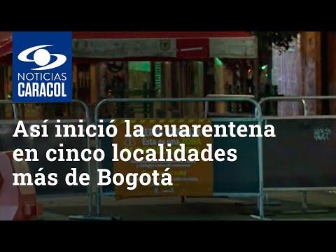 Así inició la cuarentena en cinco localidades más de Bogotá