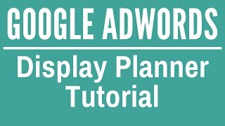 Google AdWords Display Planner Tutorial 2017-2018 - Best Google Display Network Tutorial