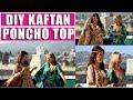 DIY Poncho TOP - DIY Kaftan - NO SEWING
