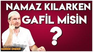 NAMAZ KILARKEN GAFİL MİSİN? / Kerem Önder