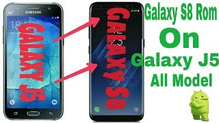 Samsung Galaxy S8 Rom On Galaxy j5 All Model (J500F/FN/M/G/H/Y)