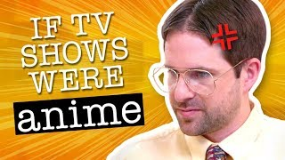 IF TV SHOWS WERE ANIME