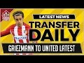 GRIEZMANN To MANCHESTER UNITED Latest! MUFC Transfer News