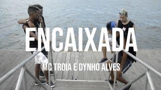 ENCAIXADA - MC TROIA E DYNHO ALVES | OZZ MALOKAS DE RECIFE
