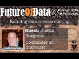 @JustinBorgman on Running a data science startup, one decision at a time #Futureofdata #Podcast