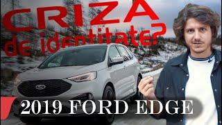 2019 FORD EDGE ″CRIZA DE IDENTITATE?″   car review eblogAUTO