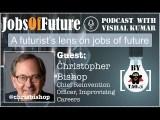 @chrisbishop on futurist's lens on #JobsOfFuture #FutureofWork #JobsOfFuture #Podcast