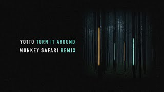 Yotto - Turn It Around (Monkey Safari Remix)