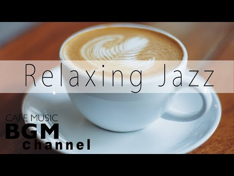 Relaxing Jazz Music - Chill Out Bossa Nova Music - Cafe Music For Work & Study
