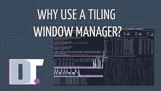 Why Use A Tiling Window Manager? Speed, Efficiency and Customization!